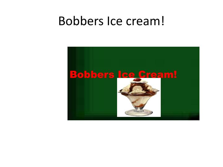 Bobbers Ice cream!