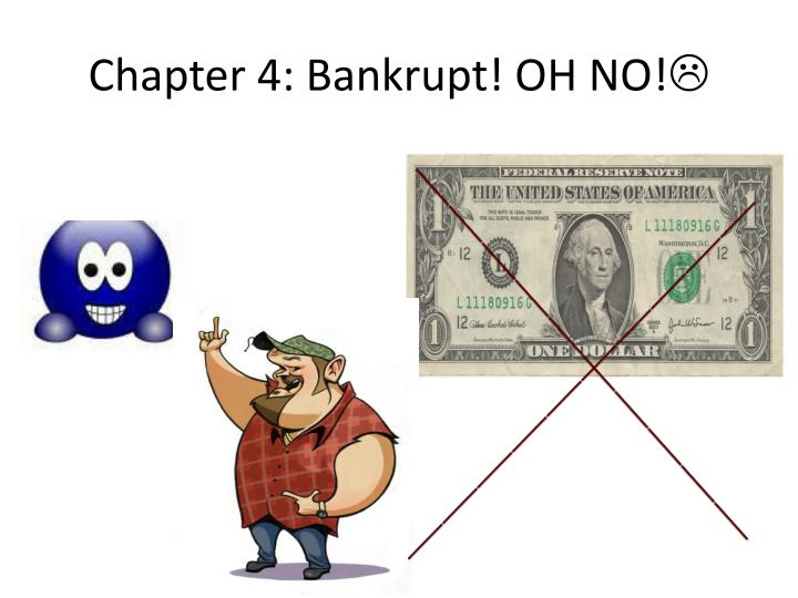 Chapter 4: Bankrupt! OH NO!