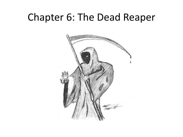 Chapter 6: The Dead Reaper