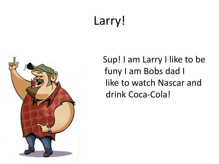 Larry!