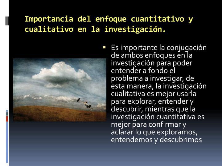 Importancia del enfoque cuantitativo y cualitativo en la investigación.