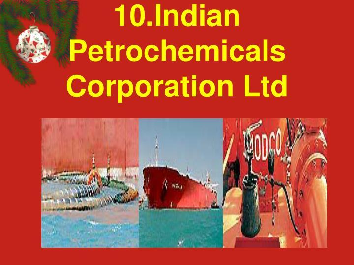 10.Indian Petrochemicals Corporation Ltd