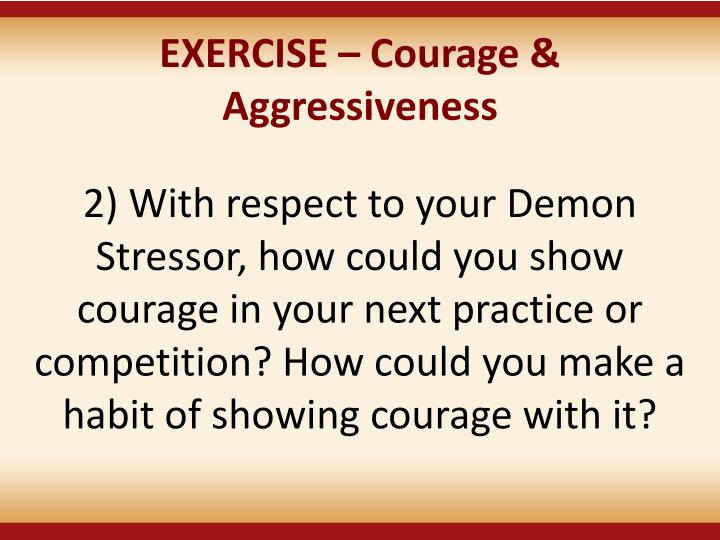 EXERCISE  Courage & Aggressiveness