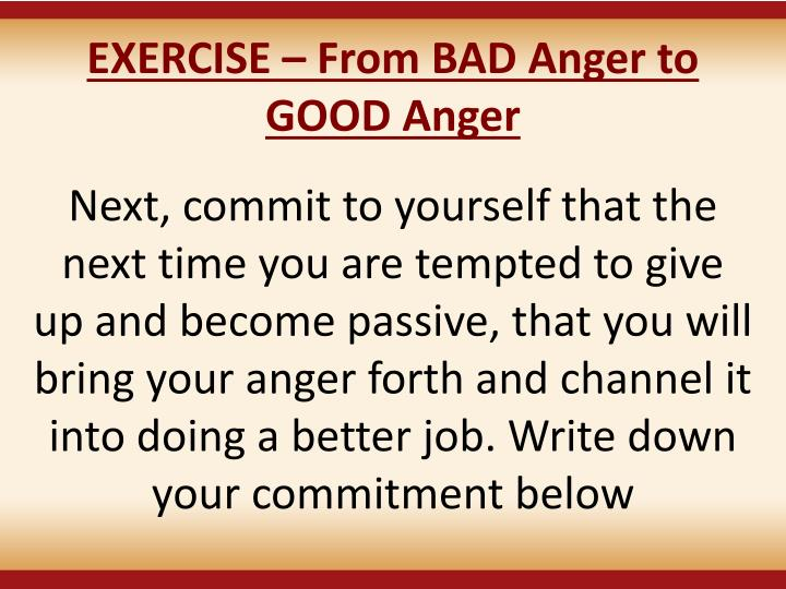 EXERCISE  From BAD Anger to GOOD Anger