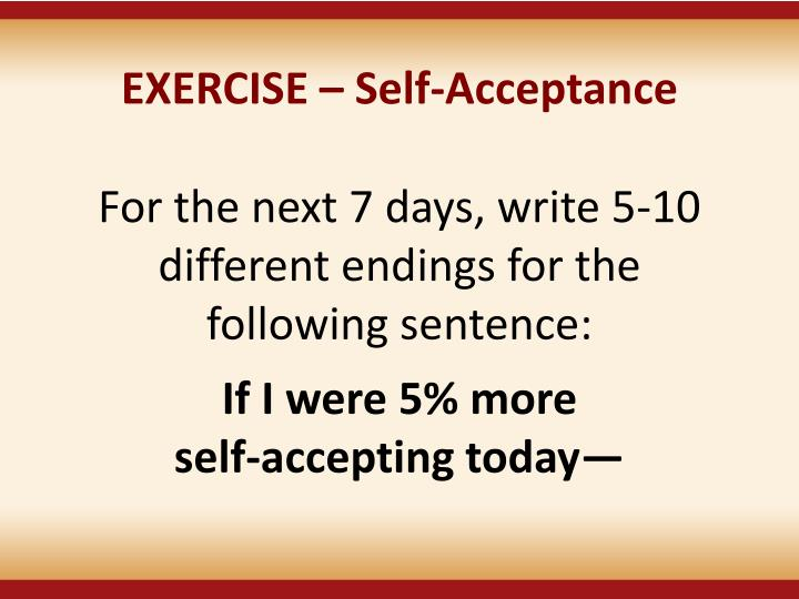 EXERCISE  Self-Acceptance