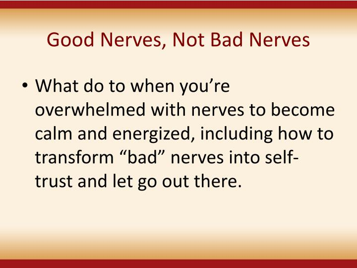 Good Nerves, Not Bad Nerves