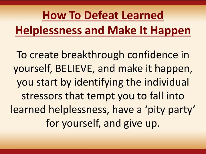 How To Defeat Learned Helplessness and Make It Happen