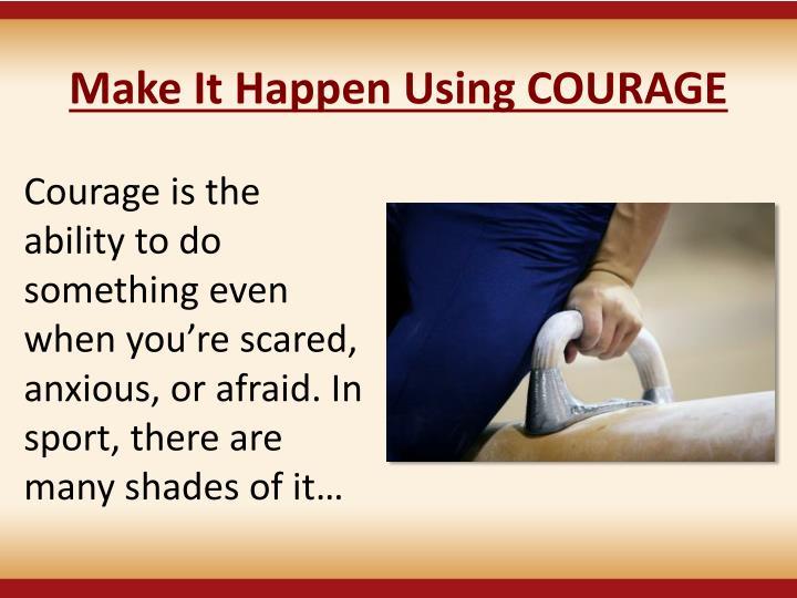 Make It Happen Using COURAGE