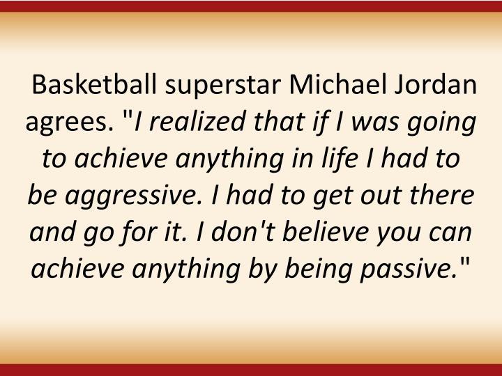 "Basketball superstar Michael Jordan agrees. """