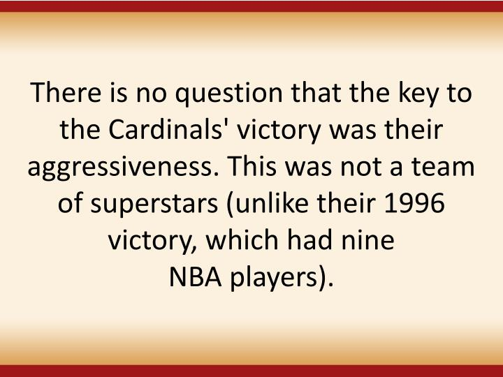 There is no question that the key to the Cardinals' victory was their aggressiveness. This was not a team of superstars (unlike their 1996 victory, which had nine
