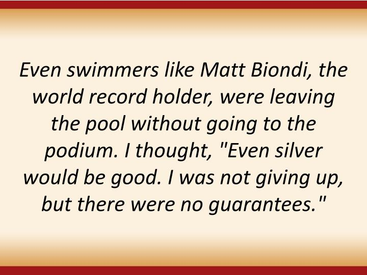 "Even swimmers like Matt Biondi, the world record holder, were leaving the pool without going to the podium. I thought, ""Even silver would be good. I was not giving up, but there were no guarantees."""