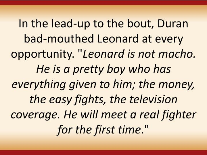 """In the lead-up to the bout, Duran bad-mouthed Leonard at every opportunity. """""""