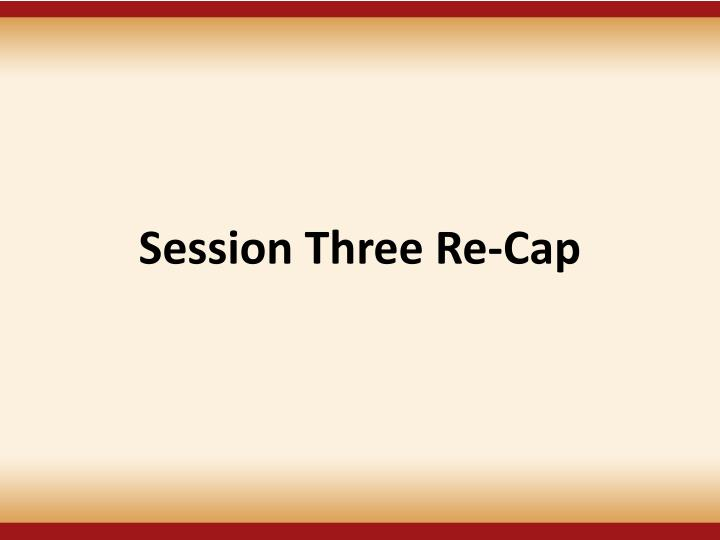 Session Three Re-Cap