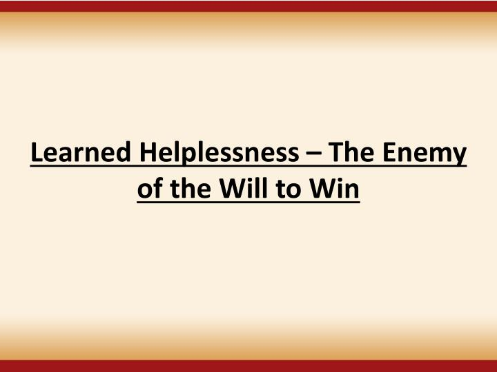Learned Helplessness  The Enemy of the Will to Win