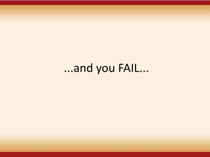 ...and you FAIL...