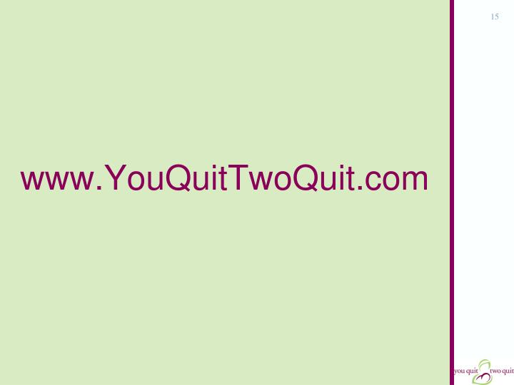 www.YouQuitTwoQuit.com