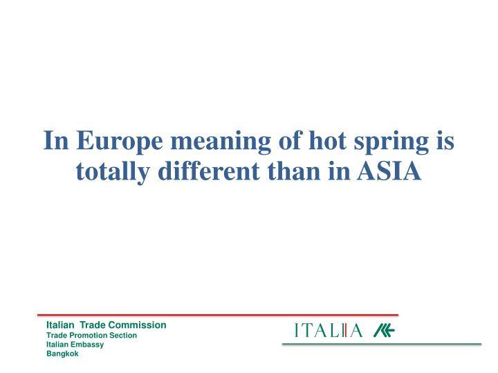 In Europe meaning of hot spring is totally different than in ASIA