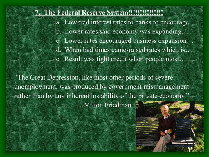 7.  The Federal Reserve System!!!!!!!!!!!!!!!