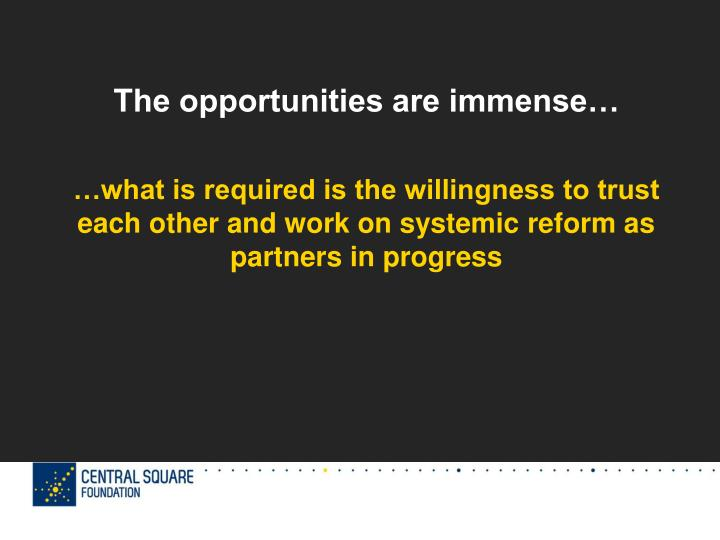 The opportunities are immense…