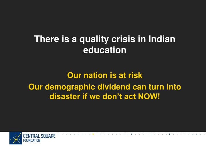 There is a quality crisis in Indian education