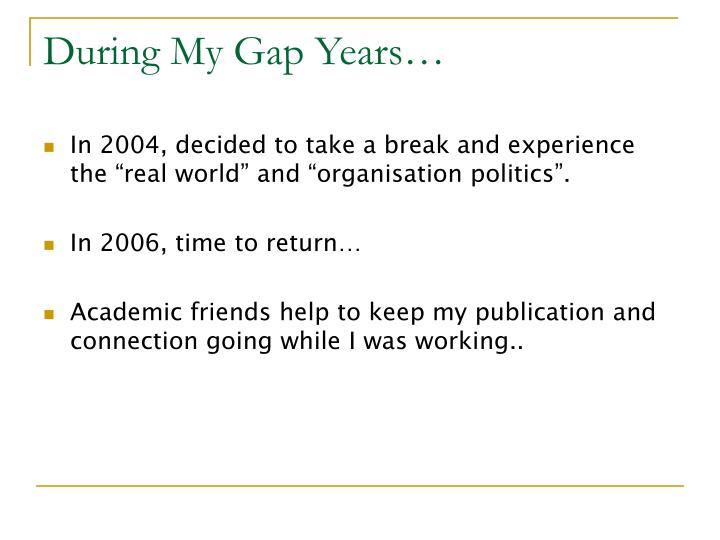 During My Gap Years…