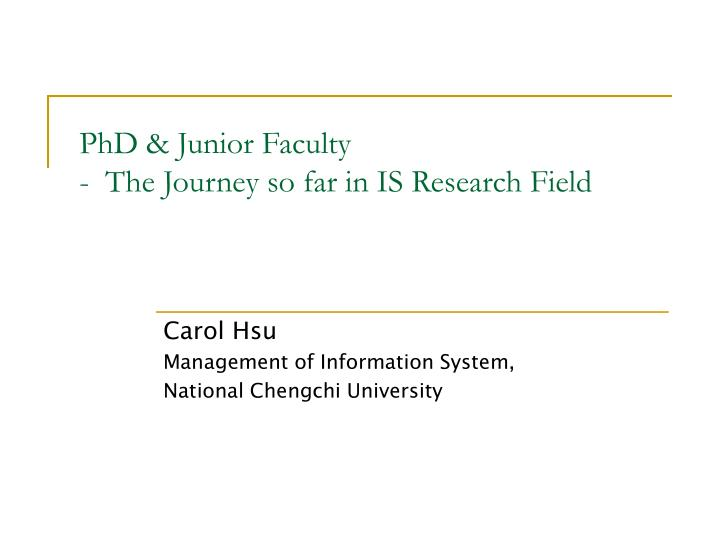 Phd junior faculty the journey so far in is research field