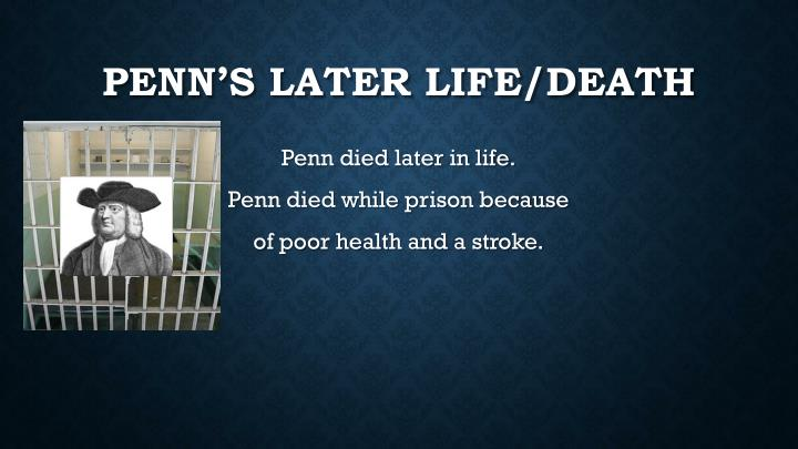 Penn's later life/death