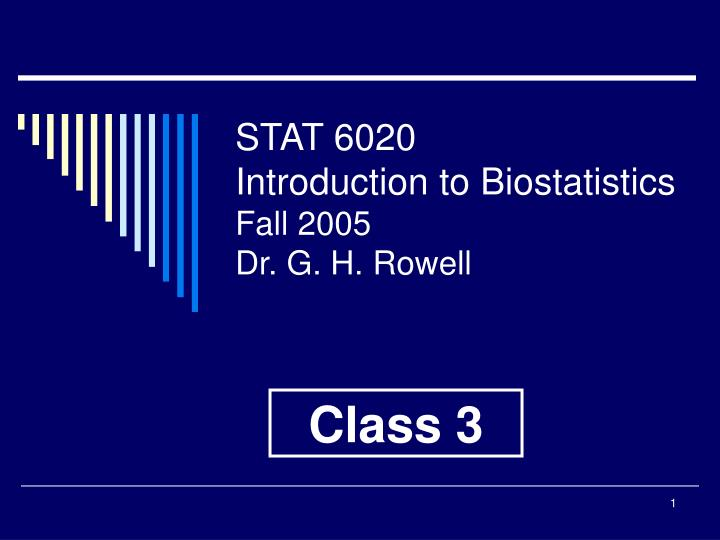 Stat 6020 introduction to biostatistics fall 2005 dr g h rowell