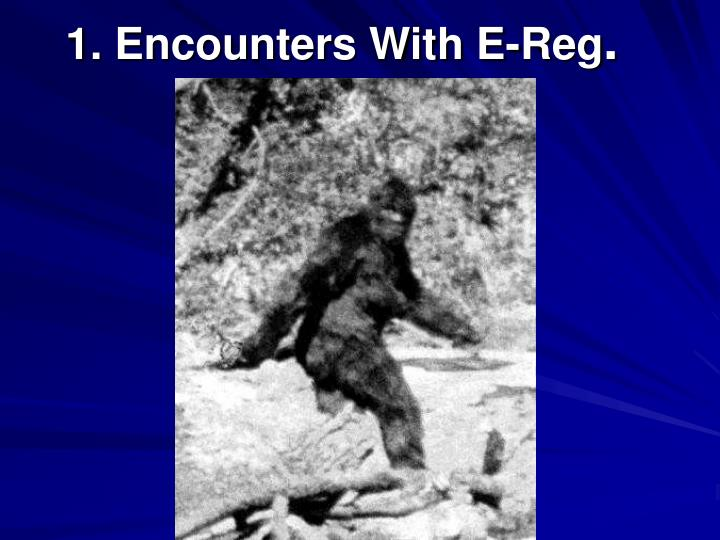 1 encounters with e reg