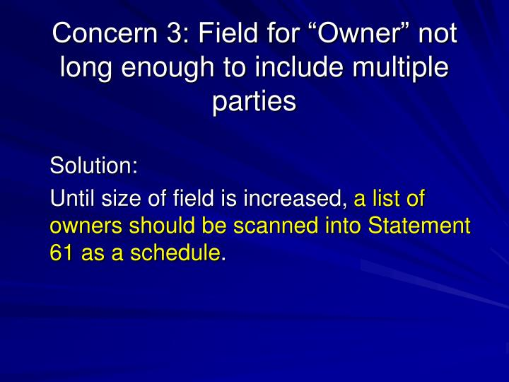 "Concern 3: Field for ""Owner"" not long enough to include multiple parties"