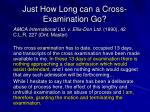 just how long can a cross examination go