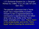 l d ducharme systems inc v denamer homes inc 1994 17 c l r 2d 107 ont gen div1