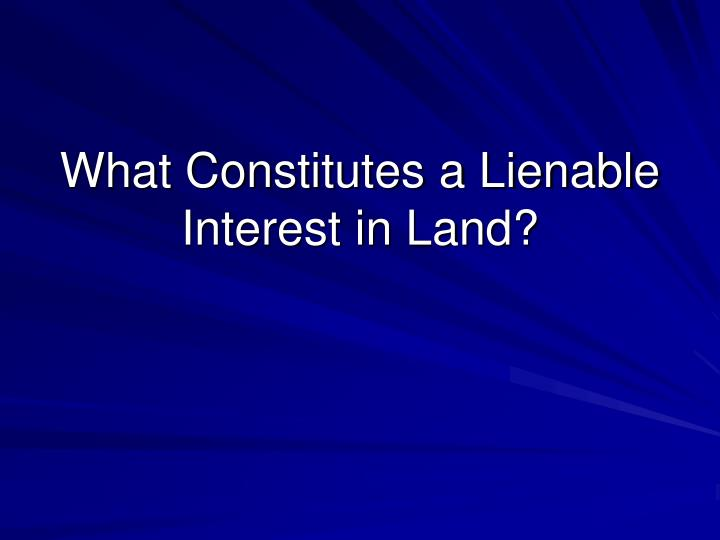 What Constitutes a Lienable Interest in Land?