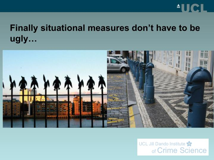 Finally situational measures don't have to be ugly…