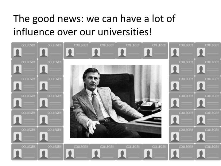 The good news: we can have a lot of influence over our universities!