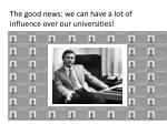 the good news we can have a lot of influence over our universities