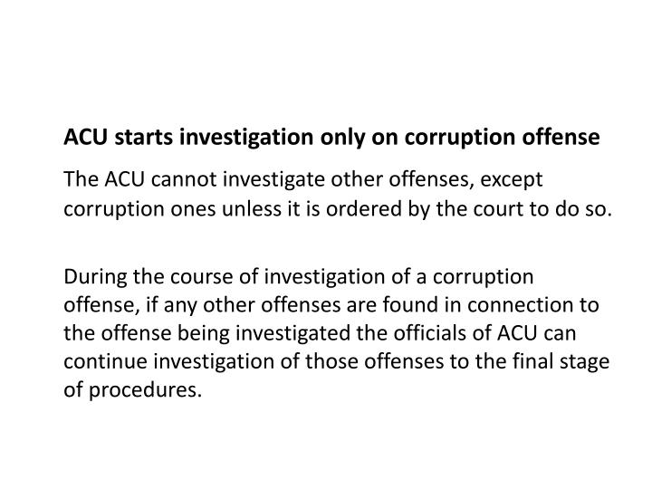 ACU starts investigation only on corruption offense