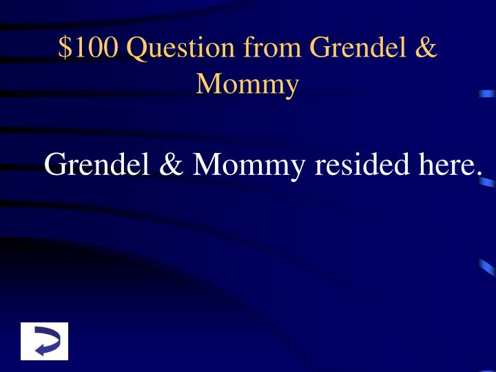 $100 Question from Grendel & Mommy