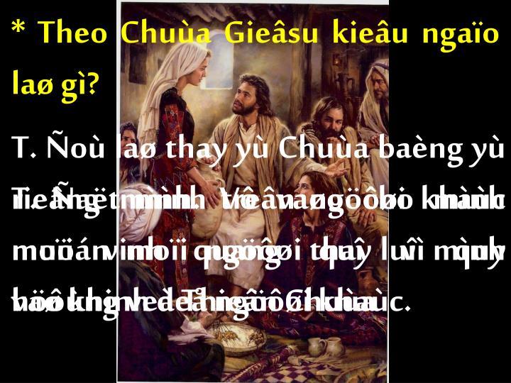 * Theo Chuùa Gieâsu kieâu ngaïo laø gì?