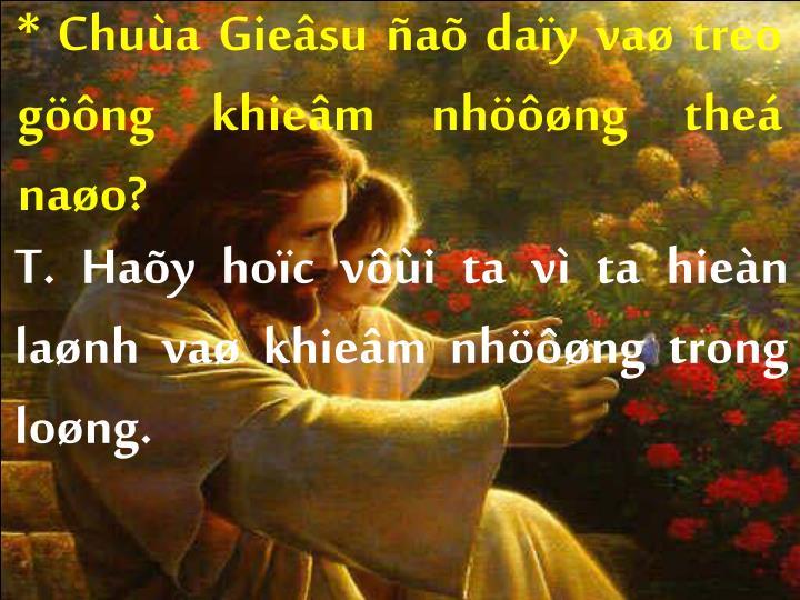 * Chuùa Gieâsu ñaõ daïy vaø treo göông khieâm nhöôøng theá naøo?