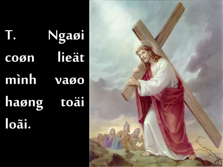 T. Ngaøi coøn lieät mình vaøo haøng toäi loãi.