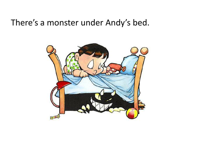 There's a monster under Andy's bed