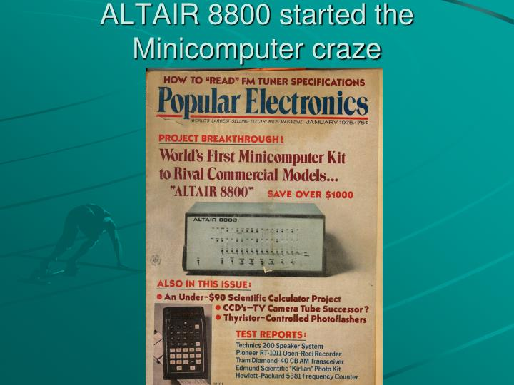ALTAIR 8800 started the Minicomputer craze