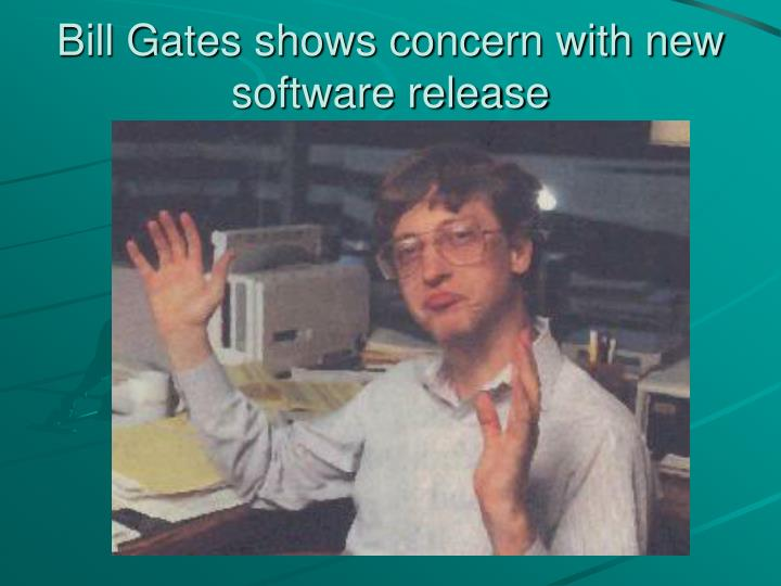Bill Gates shows concern with new software release