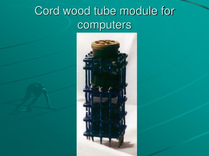 Cord wood tube module for computers