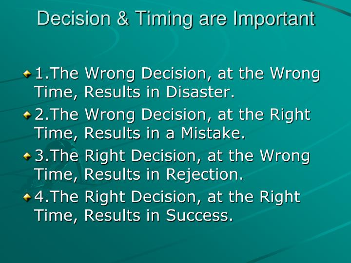 Decision & Timing are Important