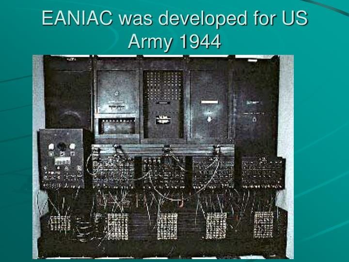 EANIAC was developed for US Army 1944