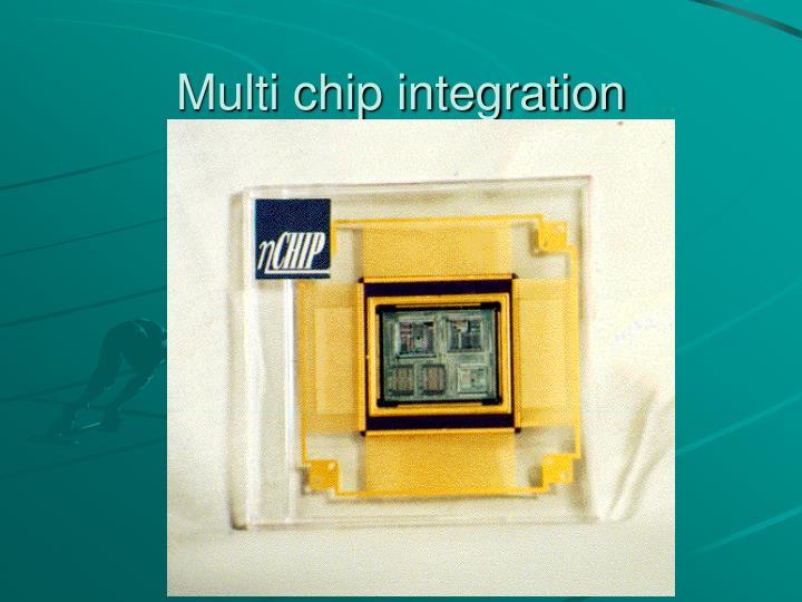 Multi chip integration