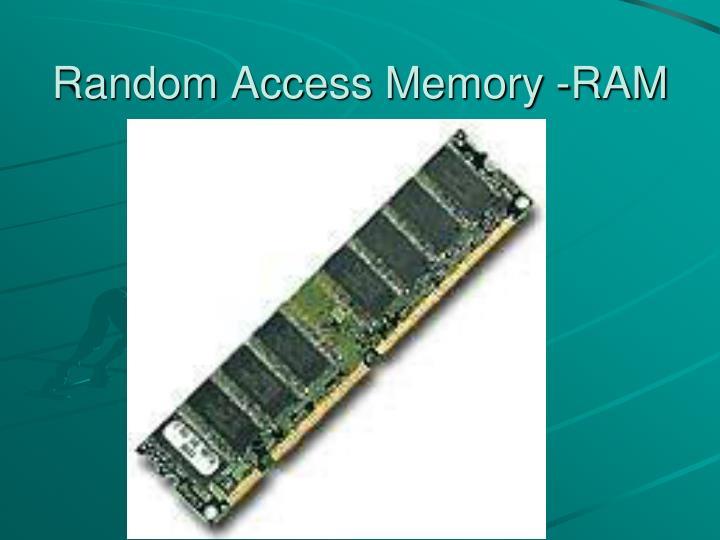 Random Access Memory -RAM