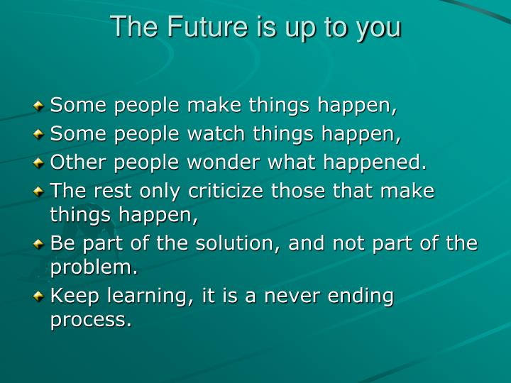 The Future is up to you
